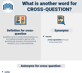 cross-question, synonym cross-question, another word for cross-question, words like cross-question, thesaurus cross-question