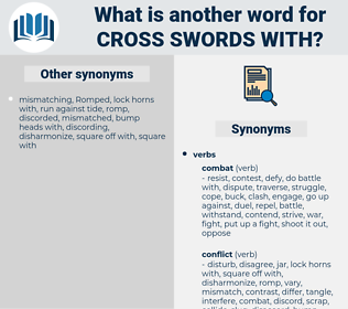 cross swords with, synonym cross swords with, another word for cross swords with, words like cross swords with, thesaurus cross swords with