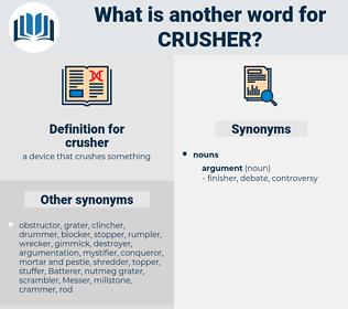 crusher, synonym crusher, another word for crusher, words like crusher, thesaurus crusher