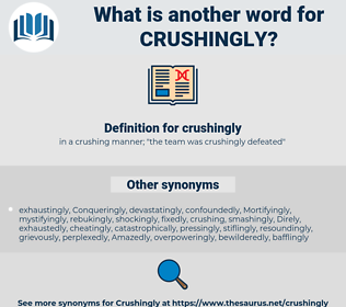 crushingly, synonym crushingly, another word for crushingly, words like crushingly, thesaurus crushingly