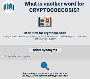 cryptococcosis, synonym cryptococcosis, another word for cryptococcosis, words like cryptococcosis, thesaurus cryptococcosis