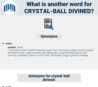 crystal-ball divined, synonym crystal-ball divined, another word for crystal-ball divined, words like crystal-ball divined, thesaurus crystal-ball divined