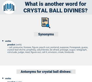 crystal-ball divines, synonym crystal-ball divines, another word for crystal-ball divines, words like crystal-ball divines, thesaurus crystal-ball divines