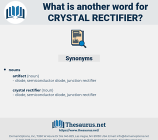 crystal rectifier, synonym crystal rectifier, another word for crystal rectifier, words like crystal rectifier, thesaurus crystal rectifier