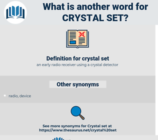 crystal set, synonym crystal set, another word for crystal set, words like crystal set, thesaurus crystal set