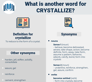 crystallize, synonym crystallize, another word for crystallize, words like crystallize, thesaurus crystallize