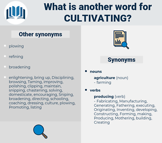 Cultivating, synonym Cultivating, another word for Cultivating, words like Cultivating, thesaurus Cultivating