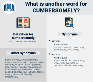 cumbersomely, synonym cumbersomely, another word for cumbersomely, words like cumbersomely, thesaurus cumbersomely