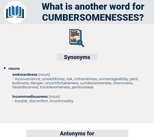 cumbersomenesses, synonym cumbersomenesses, another word for cumbersomenesses, words like cumbersomenesses, thesaurus cumbersomenesses