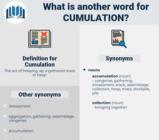 Cumulation, synonym Cumulation, another word for Cumulation, words like Cumulation, thesaurus Cumulation