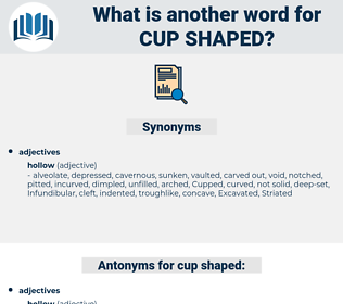 cup-shaped, synonym cup-shaped, another word for cup-shaped, words like cup-shaped, thesaurus cup-shaped