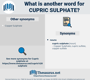 Cupric Sulphate, synonym Cupric Sulphate, another word for Cupric Sulphate, words like Cupric Sulphate, thesaurus Cupric Sulphate
