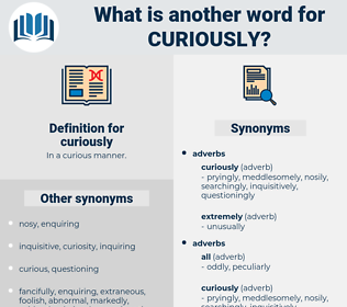 curiously, synonym curiously, another word for curiously, words like curiously, thesaurus curiously
