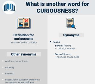 curiousness, synonym curiousness, another word for curiousness, words like curiousness, thesaurus curiousness