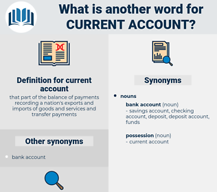 current account, synonym current account, another word for current account, words like current account, thesaurus current account