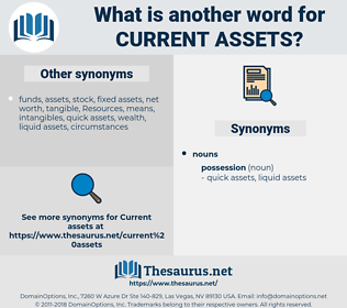 current assets, synonym current assets, another word for current assets, words like current assets, thesaurus current assets
