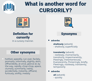 cursorily, synonym cursorily, another word for cursorily, words like cursorily, thesaurus cursorily