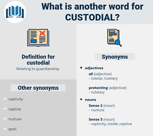 custodial, synonym custodial, another word for custodial, words like custodial, thesaurus custodial