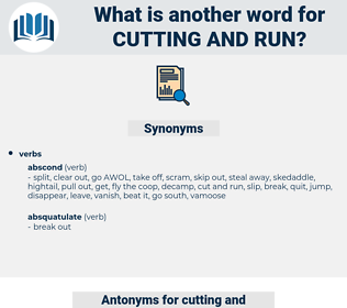 cutting and run, synonym cutting and run, another word for cutting and run, words like cutting and run, thesaurus cutting and run