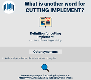 cutting implement, synonym cutting implement, another word for cutting implement, words like cutting implement, thesaurus cutting implement