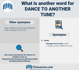 dance to another tune, synonym dance to another tune, another word for dance to another tune, words like dance to another tune, thesaurus dance to another tune