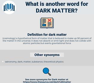 dark matter, synonym dark matter, another word for dark matter, words like dark matter, thesaurus dark matter