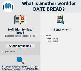 date bread, synonym date bread, another word for date bread, words like date bread, thesaurus date bread