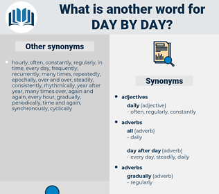 day by day, synonym day by day, another word for day by day, words like day by day, thesaurus day by day