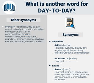 day-to-day, synonym day-to-day, another word for day-to-day, words like day-to-day, thesaurus day-to-day