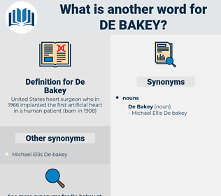 De Bakey, synonym De Bakey, another word for De Bakey, words like De Bakey, thesaurus De Bakey