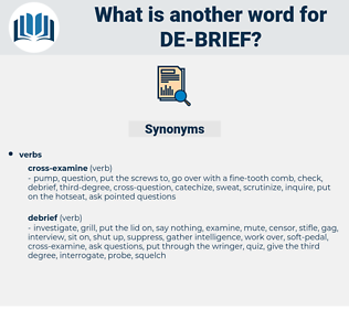 de-brief, synonym de-brief, another word for de-brief, words like de-brief, thesaurus de-brief