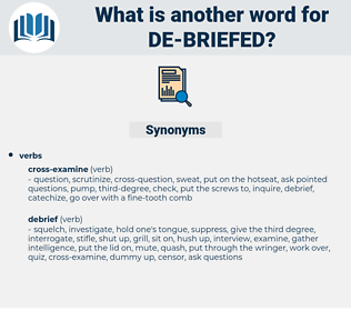 de-briefed, synonym de-briefed, another word for de-briefed, words like de-briefed, thesaurus de-briefed