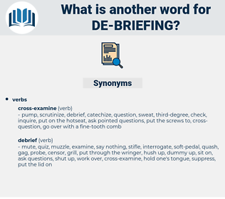 de-briefing, synonym de-briefing, another word for de-briefing, words like de-briefing, thesaurus de-briefing