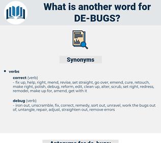 de-bugs, synonym de-bugs, another word for de-bugs, words like de-bugs, thesaurus de-bugs
