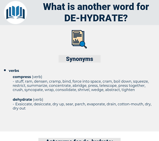 de hydrate, synonym de hydrate, another word for de hydrate, words like de hydrate, thesaurus de hydrate