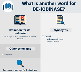 de-iodinase, synonym de-iodinase, another word for de-iodinase, words like de-iodinase, thesaurus de-iodinase