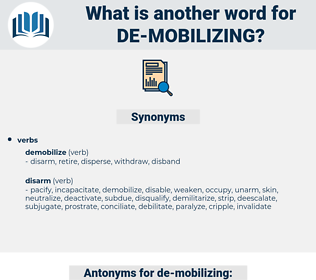 de-mobilizing, synonym de-mobilizing, another word for de-mobilizing, words like de-mobilizing, thesaurus de-mobilizing