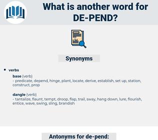 de pend, synonym de pend, another word for de pend, words like de pend, thesaurus de pend