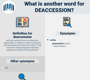deaccession, synonym deaccession, another word for deaccession, words like deaccession, thesaurus deaccession