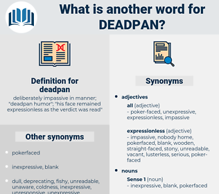 deadpan, synonym deadpan, another word for deadpan, words like deadpan, thesaurus deadpan