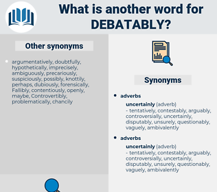 debatably, synonym debatably, another word for debatably, words like debatably, thesaurus debatably