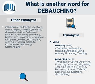 Debauching, synonym Debauching, another word for Debauching, words like Debauching, thesaurus Debauching
