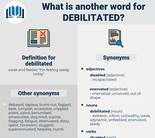 debilitated, synonym debilitated, another word for debilitated, words like debilitated, thesaurus debilitated