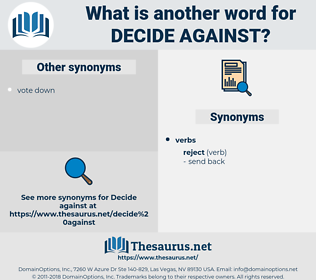 decide against, synonym decide against, another word for decide against, words like decide against, thesaurus decide against