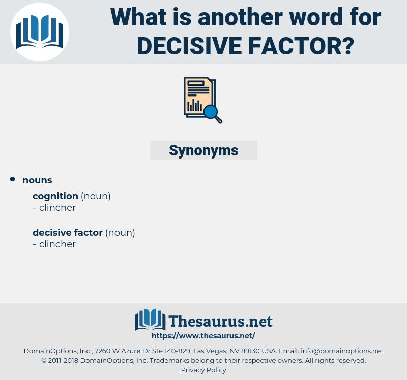 decisive factor, synonym decisive factor, another word for decisive factor, words like decisive factor, thesaurus decisive factor