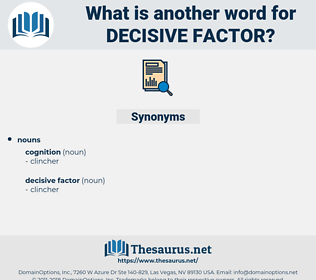 decisive factor, synonym decisive factor, another word for decisive factor, words like decisive factor, thesaurus decisive factor