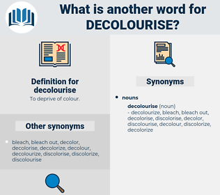 decolourise, synonym decolourise, another word for decolourise, words like decolourise, thesaurus decolourise
