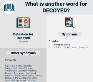 Decoyed, synonym Decoyed, another word for Decoyed, words like Decoyed, thesaurus Decoyed
