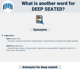 deep seated, synonym deep seated, another word for deep seated, words like deep seated, thesaurus deep seated