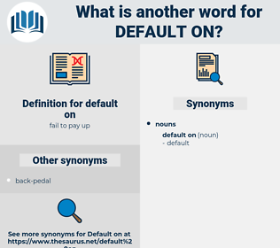 default on, synonym default on, another word for default on, words like default on, thesaurus default on